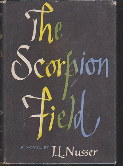 The Scorpion Field by J.L. Nusser (First edition - Hardback)