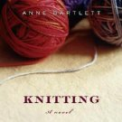 Knitting: A Novel by Anne Bartlett (Hardback)