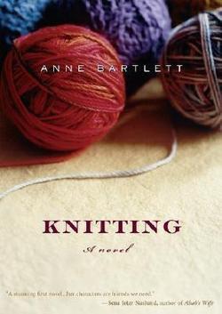 Knitting: A Novel by Anne Bartlett (Hardback)