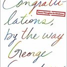 Congratulations by the Way by George Saunders, Hardback