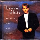 Bryan White - Between Now and Forever CD - COMPLETE   (combine shipping)