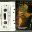 Phil Thornton - Between Two Worlds [ Reflective Music ] CASSETTE 1991 New World