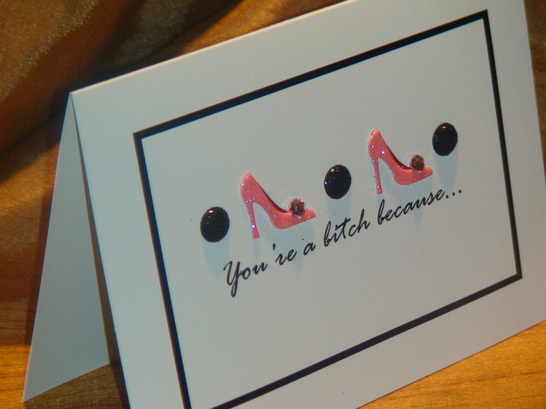 """3-D High Heels """"You're a bitch because..."""" Card"""