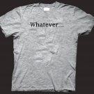 """Whatever..."" funny attitude t-shirt.  Size L"