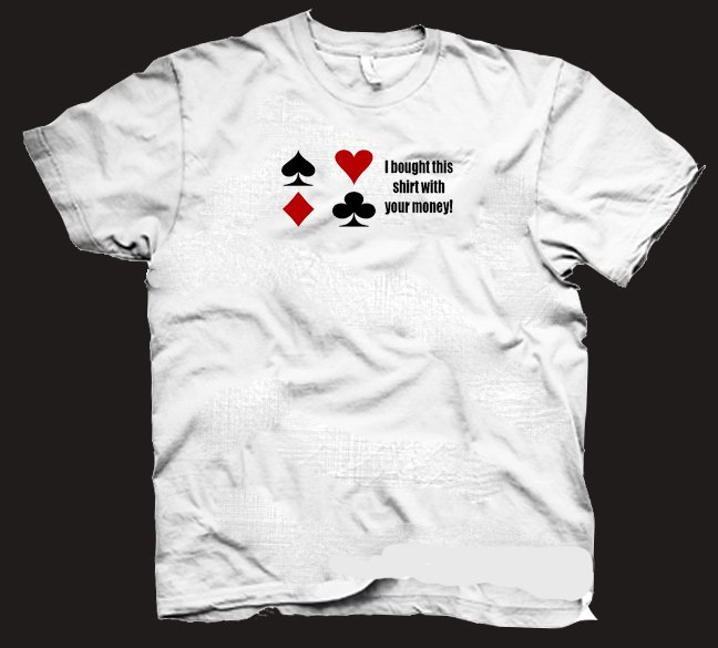 """""""I bought this shirt with your money"""" funny poker gambling t-shirt.  Size S"""