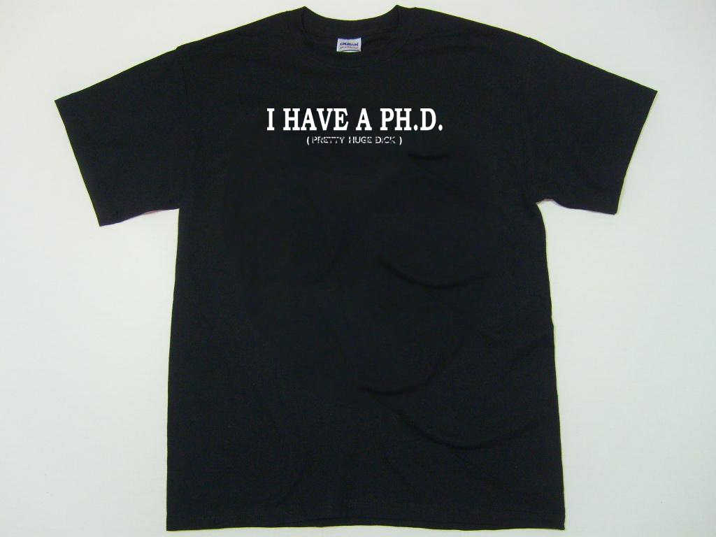 I HAVE A PH.D. pretty huge dick t-shirt.  Funny humor doctor shirt.  Size S