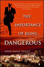 The Importance of Being Dangerous by David Dante Troute