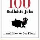 100 Bullshit Jobs...and How to Get Them by Stanley Bing
