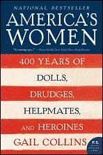 America's Women: 400 Years of Dolls, Drudges, Helpmates, and Heroines  by Gail Collins