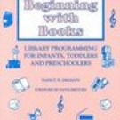 Beginning with Books: Library Programming for Infants, Toddlers, and Preschoolers (1997, Paperback)