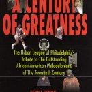 A Century of Greatness The Urban League of Philadelphia by Denise Dennis (Hardcover 2002)