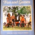 Fun and Games: Indoor and Outdoor Games for Children by Reader's Digest (1975)