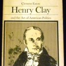 Henry Clay and the Art of American Politics by Clement Eaton (1957)