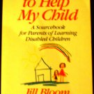 Help Me to Help My Child: A Sourcebook for Parents of Learning Disabled Children