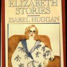 The Elizabeth Stories by Isabel Huggan and Aline Martineau (Oct 1999)