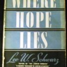 Where Hope Lies (Hardcover, 1940) by Leo W. Schwarz (Author)