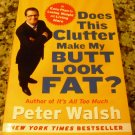 Does This Clutter Make My Butt Look Fat? by Peter Walsh (2008, Paperback)