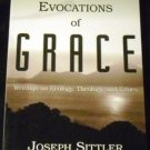 Evocations of Grace: The Writings of Joseph Sittler on Ecology, Theology, and Ethics (2000)