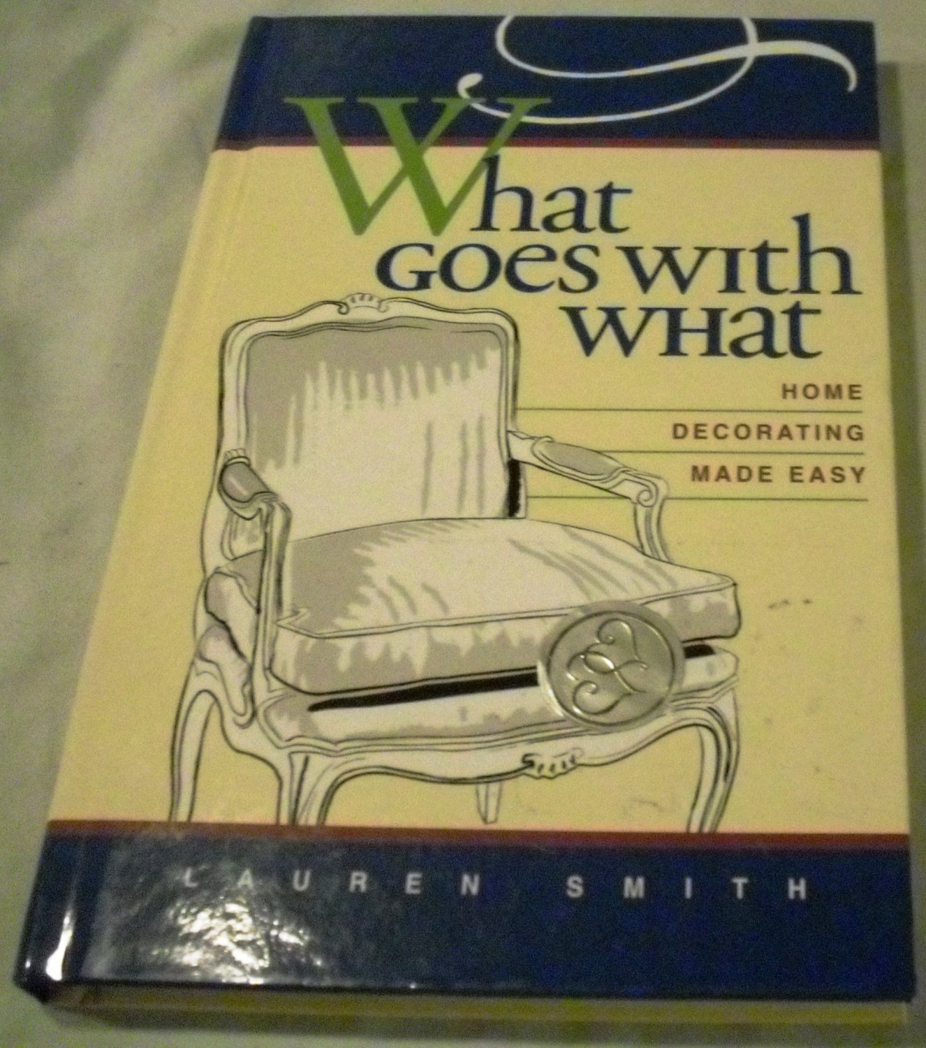 What Goes with What, Home Decorating Made Easy by Lauren Smith (2001)
