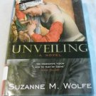 Unveiling : A Novel by Suzanne M. Wolfe (2004, Hardcover)