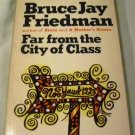Far From the City of Class Paperback – January 1, 1966 by Bruce Jay Friedman