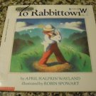 To Rabbittown (Blue Ribbon) by April Halprin Wayland and Robin Spowart (Feb 1992)
