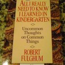 All I Really Need To Know I Learned In Kindergarten by Robert Fulghum (Oct 30, 1989)