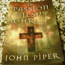 The Passion of Jesus Christ by John Piper (1 Jun 2004)
