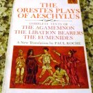 The Orestes Plays of Aeschylus: Complete Texts of the Agamemnon; The Libation... by AESCHYLUS
