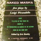 NAKED MASKS: FIVE PLAYS BY LUIGI PIRANDELLO. LIOLA, IT IS SO! ...Edited By Eric Bentley: (1952)