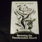 Becoming the Transformative Church : Beyond Sacred Cows, Fantasies, and Fears by K. McLaughlin