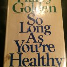 So long as you're healthy: (abee gezundt) -- Hardcover – 1970 by Harry Golden