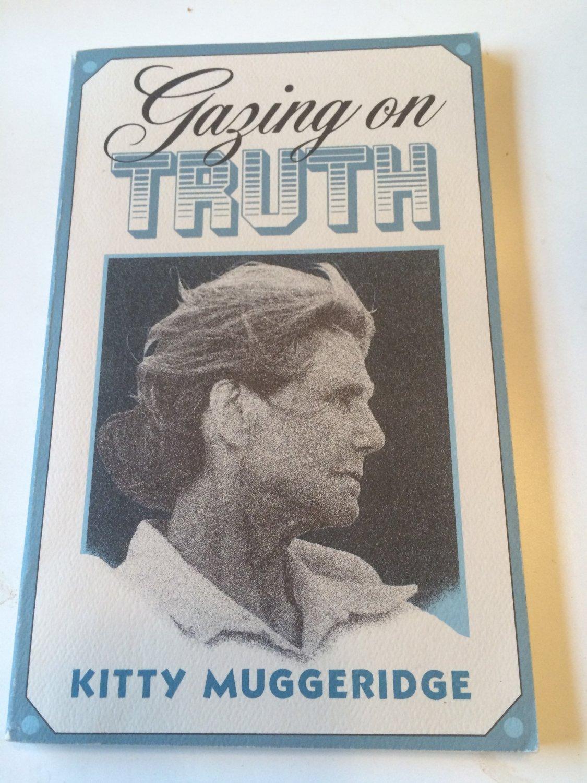 Gazing on truth: Meditations on reality -1985 by Kitty Muggeridge