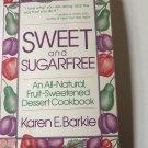 Sweet and Sugar Free: An All Natural Fruit-Sweetened Dessert Cookboo 1982 by Karen E. Barkie