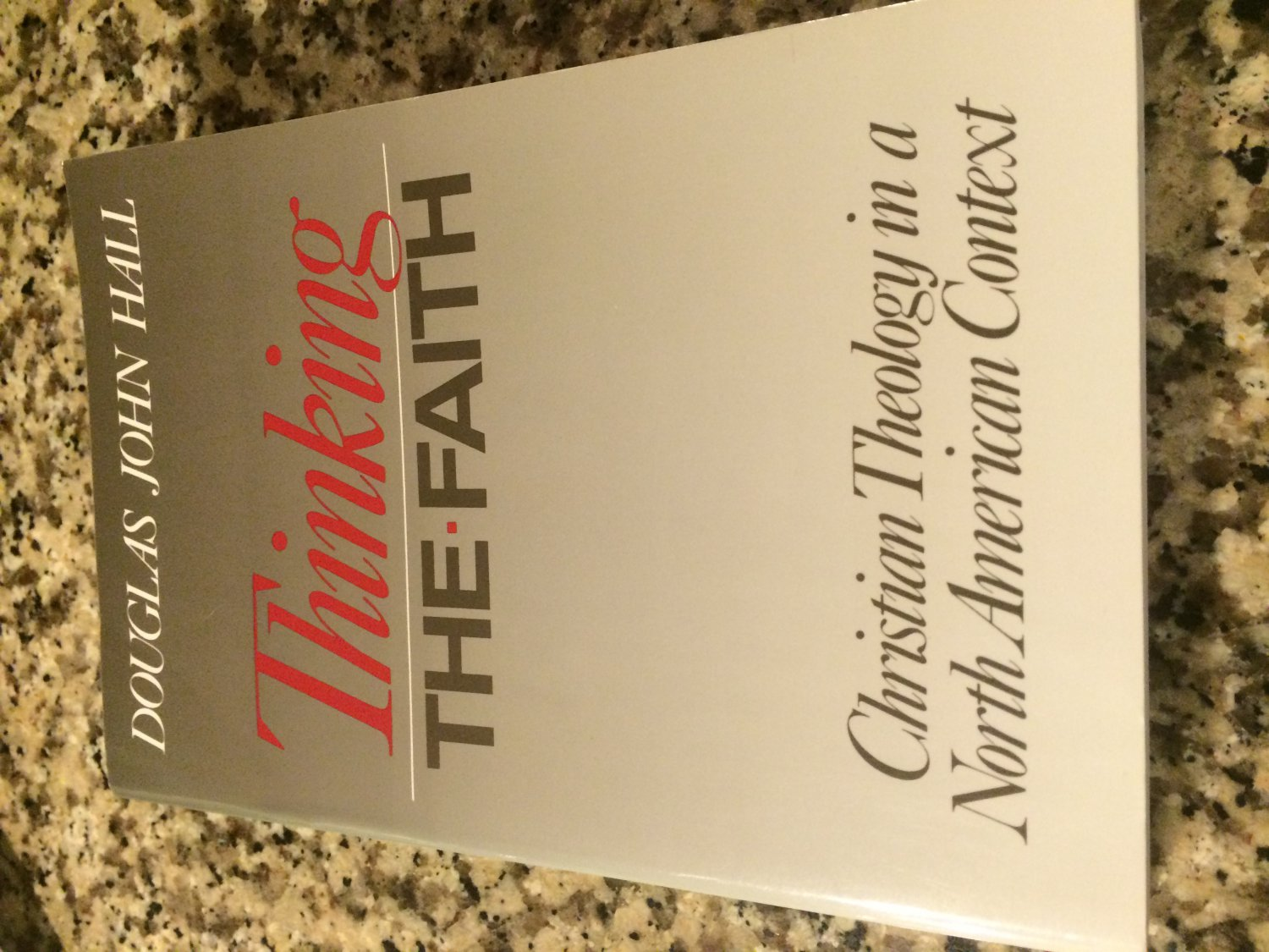 Thinking the Faith : Christian Theology in a North American Context by Douglas J. Hall (2003)
