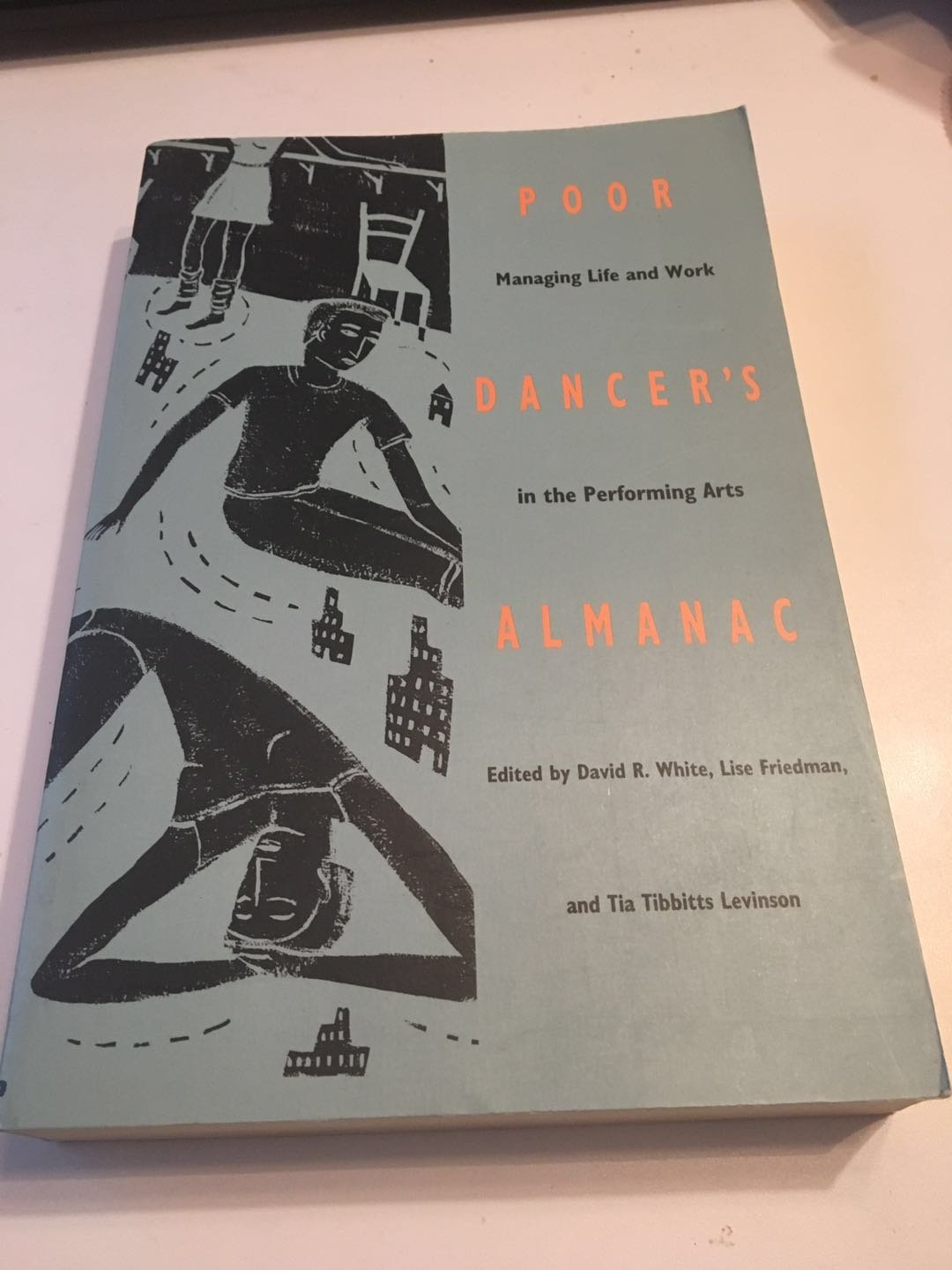 Poor Dancer's Almanac: Managing Life & Work in the Performing Arts 1993 by White and Friedman