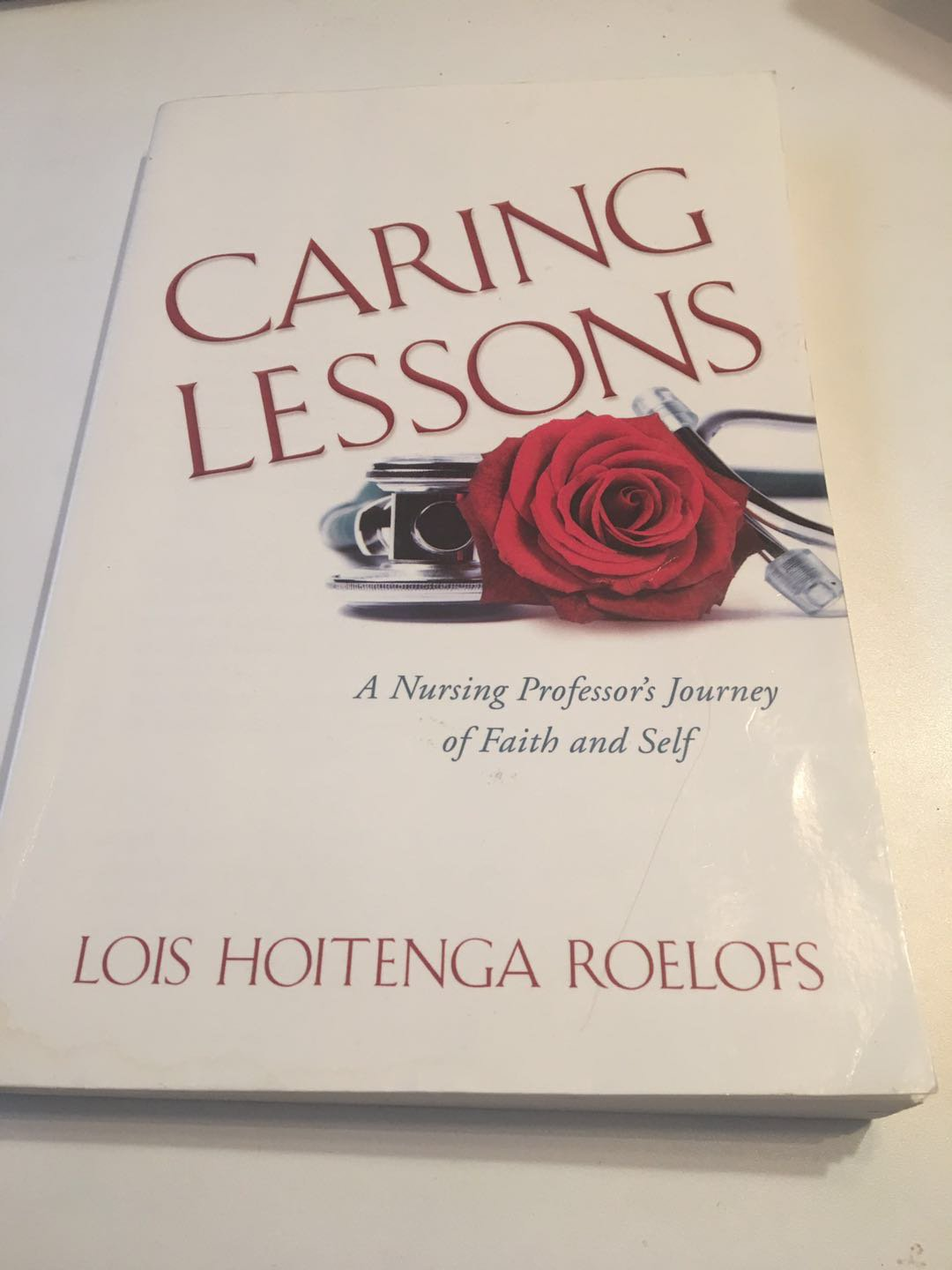 Caring Lessons: A Nursing Professor�s Journey of Faith and Self 2010 by Lois Hoitenga Roelofs