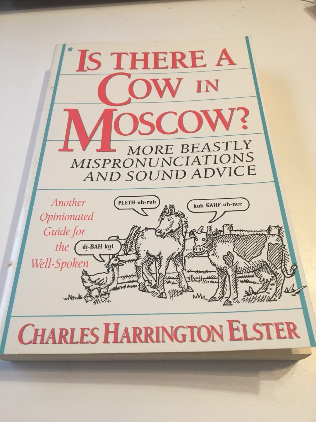 Is There a Cow in Moscow?: More Beastly Mispronunciations and Sound Advice 1990 by Elster