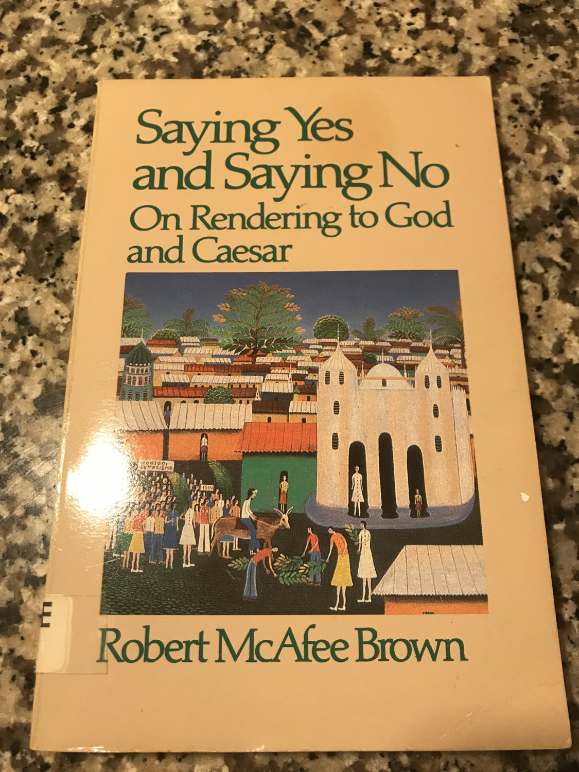 Saying Yes and Saying No: On Rendering to God and Caesar by Robert McAfee Brown    Jan 1, 1986