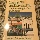 Saying Yes and Saying No: On Rendering to God and Caesar by Robert McAfee Brown  | Jan 1, 1986