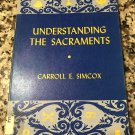 Understanding the sacraments by Carroll Eugene Simcox