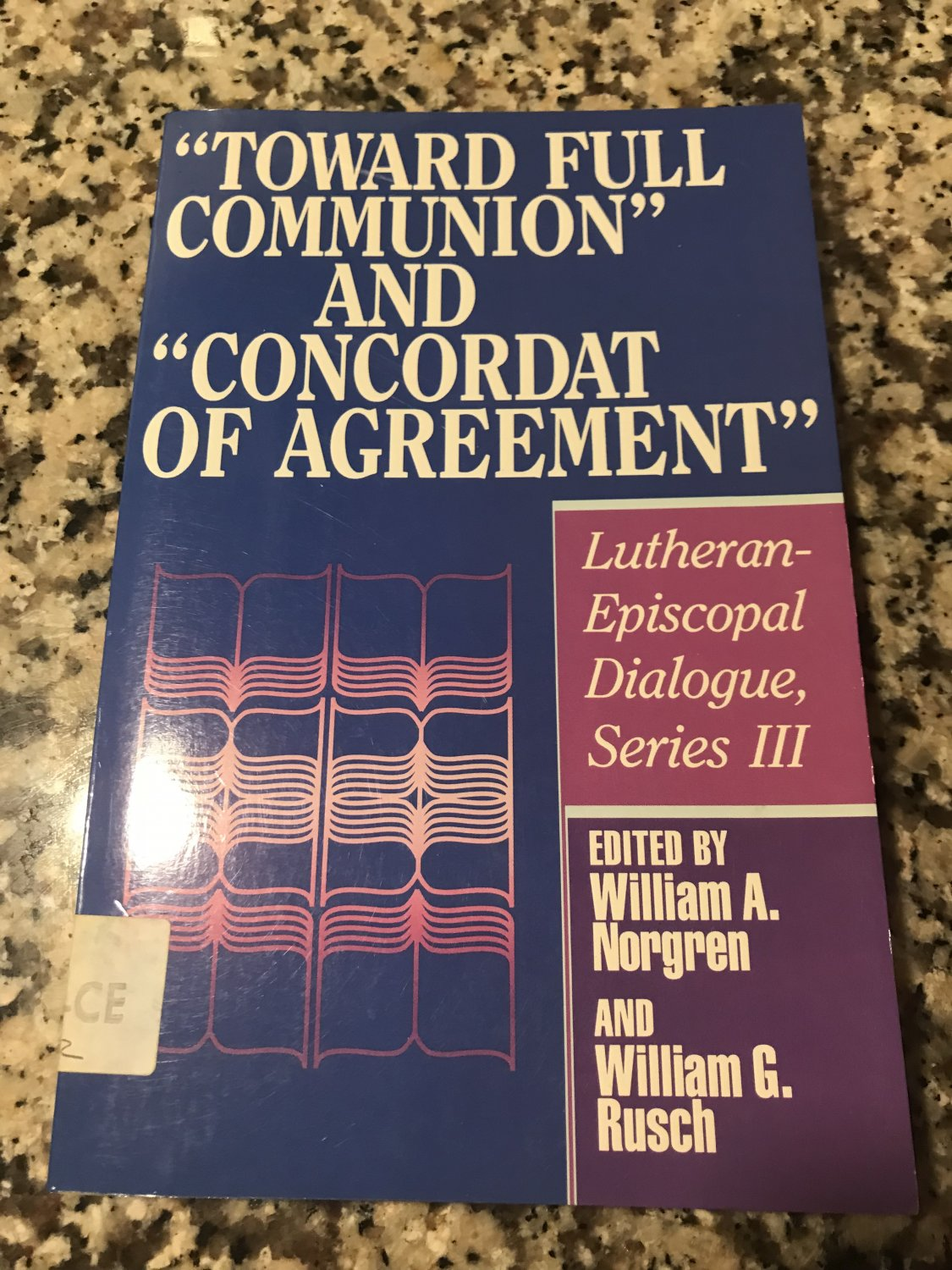 """""""Toward Full Communion"""" and """"Concordat of Agreement"""": Lutheran-Episcopal... by W Norgren & W Rusch"""