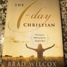 The 7-day Christian: How Living Your Beliefs Every Day Can Change the World 2014 by Brad Wilcox