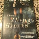 These Things Hidden: A Novel of Suspense Jan 25, 2011 by Heather Gudenkauf