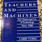 Teachers and Machines: The Classroom of Technology Since 1920 by Larry Cuban