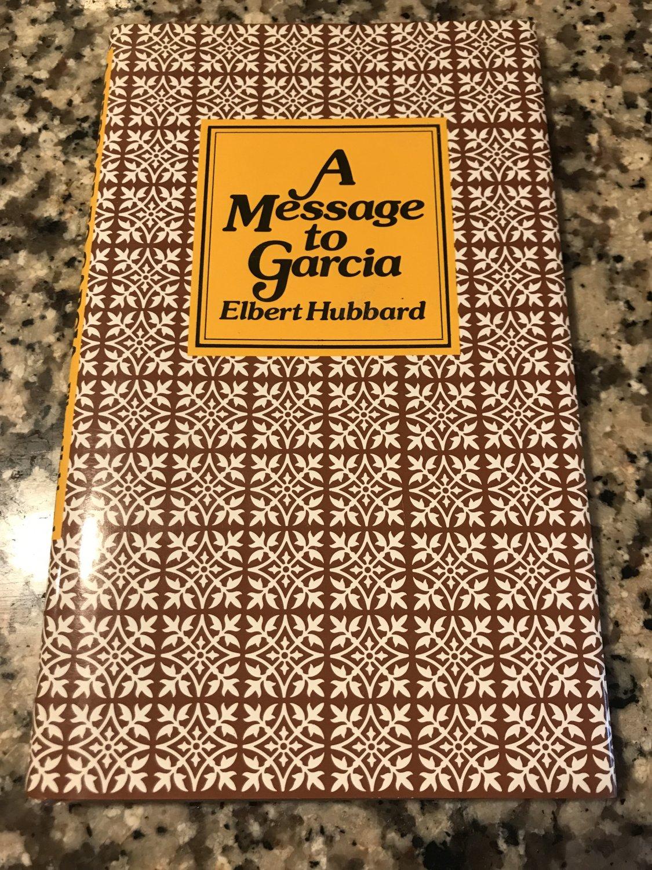 A Message to Garcia [hardcover] Elbert Hubbard [Feb 01, 1982]