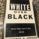 White Over Black: American Attitudes Toward the Negro, 1550-1812 by Winthrop D. Jordan