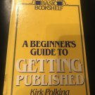A Beginner's Guide to Getting Published  – Hardcover – 1987 by Kirk Polking