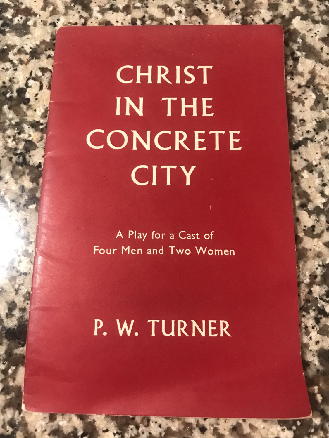 Christ in the Concrete City: A Play for a Cast of Four Men and Two Women 1963 by P. W. Turner