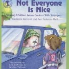 Not Everyone Is Nice : Helping Children Learn Caution with Strangers by Ann...